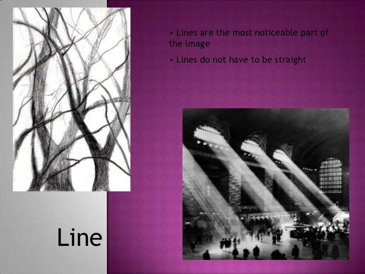 • Lines are the most noticeable part of       the image       • Lines do not have to be straightLine