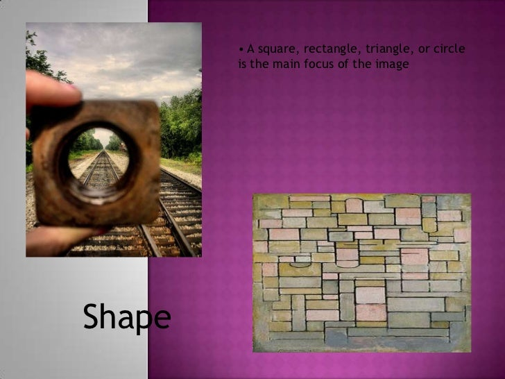 • A square, rectangle, triangle, or circle        is the main focus of the imageShape