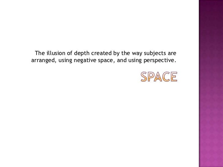 The illusion of depth created by the way subjects arearranged, using negative space, and using perspective.