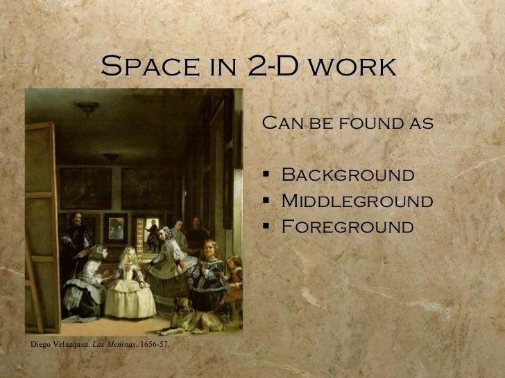 Space in 2-D work   <ul><li>Can be found as </li></ul><ul><li>Background </li></ul><ul><li>Middleground </li></ul><ul><li>...