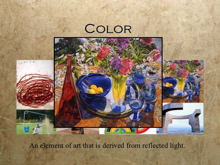 Color An element of art that is derived from reflected light.