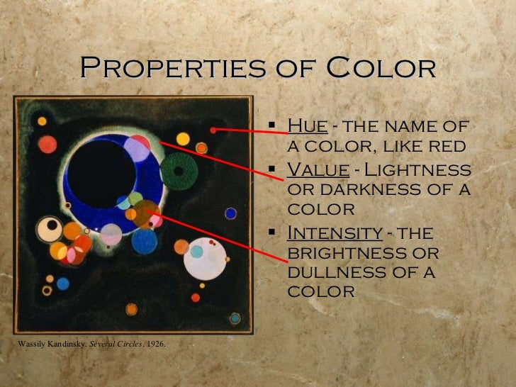 Properties of Color <ul><li>Hue  - the name of a color, like red </li></ul><ul><li>Value  - Lightness or darkness of a col...