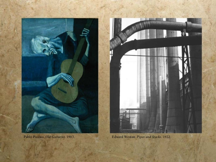 Pablo Picasso.  Old Guitarist . 1903. Edward Weston.  Pipes and Stacks . 1922.