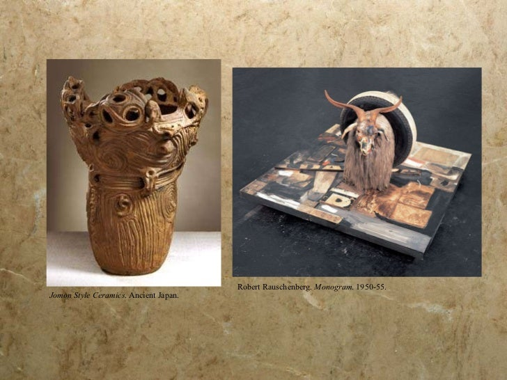Jomon Style Ceramics . Ancient Japan. Robert Rauschenberg.  Monogram . 1950-55.