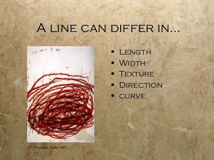 A line can differ in… <ul><li>Length </li></ul><ul><li>Width </li></ul><ul><li>Texture </li></ul><ul><li>Direction </li></...