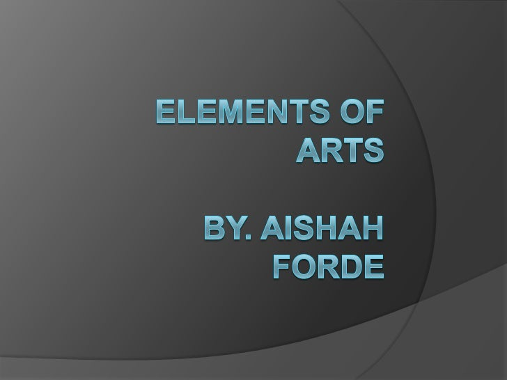 Elements Of ArtsBy. Aishah Forde<br />
