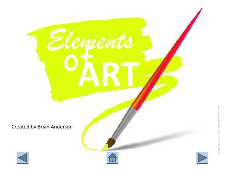 Elements<br />of<br />ART<br />Created by Brian Anderson<br />Image: Salvatore Vuono / FreeDigitalPhotos.net<br />