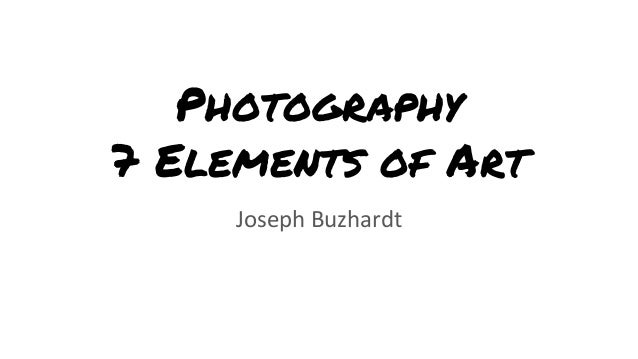 Photography 7 Elements of Art Joseph Buzhardt