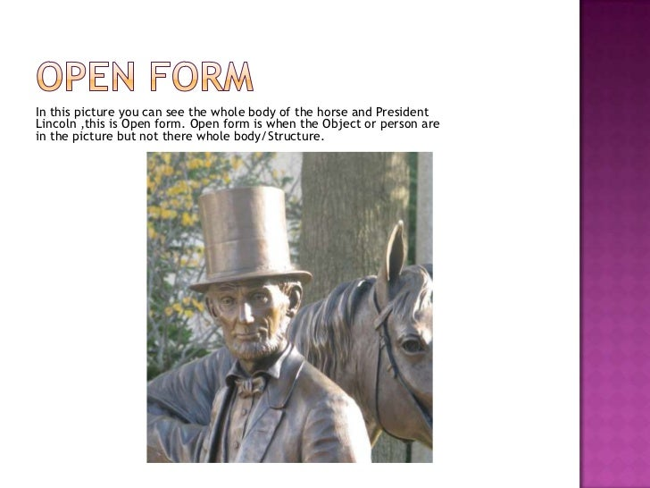Open Form<br />In this picture you can see the whole body of the horse and President Lincoln ,this is Open form. Open form...