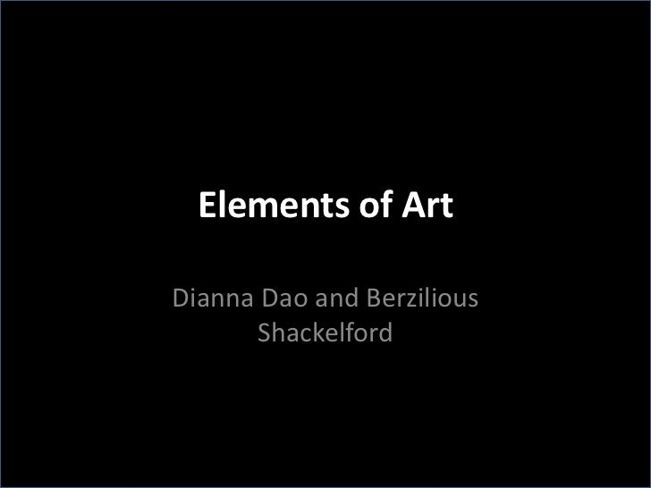 Elements of ArtDianna Dao and Berzilious      Shackelford