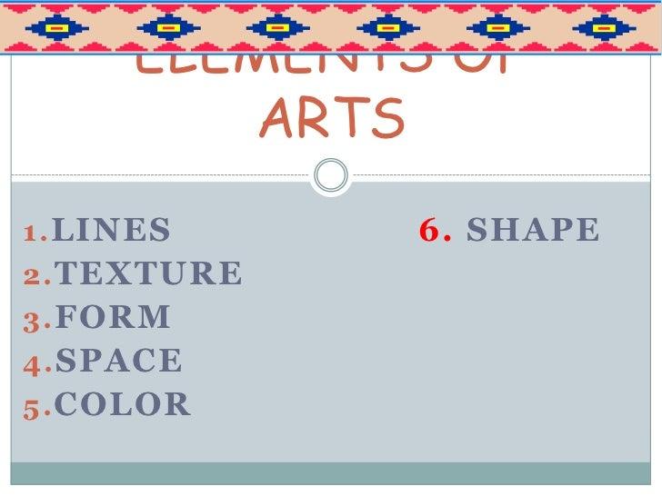 ELEMENTS OF        ARTS1. LINES     6. SHAPE2. TEXTURE3. FORM4. SPACE5. COLOR
