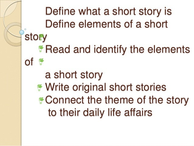 Define what a short story isDefine elements of a shortstoryRead and identify the elementsofa short storyWrite original sho...