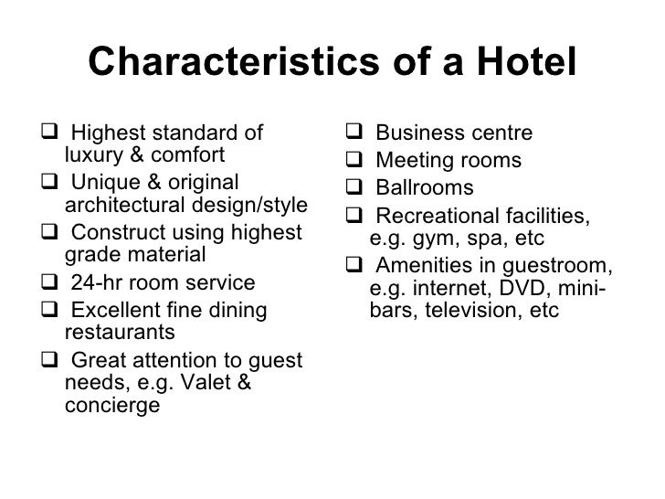 Characteristics of a Hotel <ul><li>Highest standard of luxury & comfort </li></ul><ul><li>Unique & original architectural ...