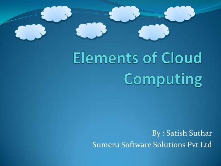 Elements of Cloud Computing<br />By : Satish Suthar<br />Sumeru Software Solutions Pvt Ltd<br />