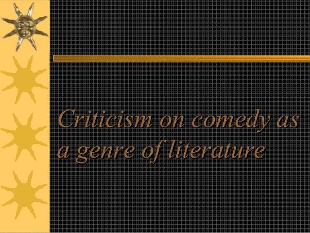 Criticism on comedy asCriticism on comedy as a genre of literaturea genre of literature