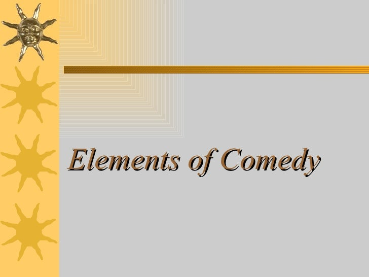 Elements of Comedy