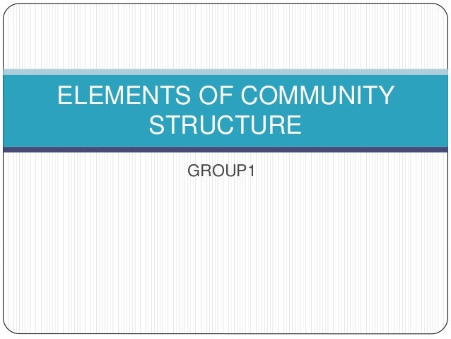 GROUP1 ELEMENTS OF COMMUNITY STRUCTURE