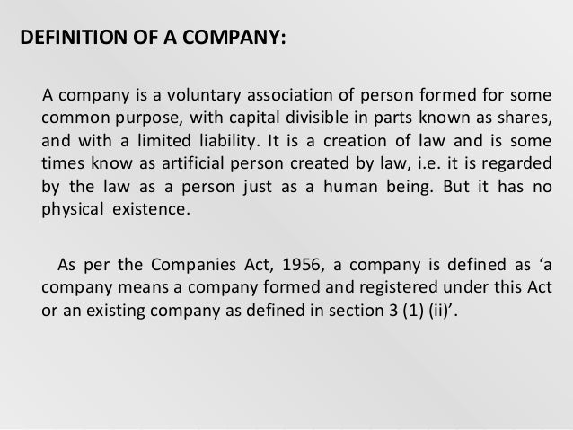 DEFINITION OF A COMPANY: A company is a voluntary association of person formed for some common purpose, with capital divis...