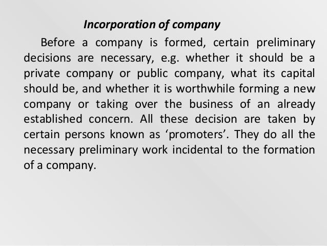 formation and incorporation of a company Summary a business entity's life cycle begins with the legal process known as incorporation or formation once formed, a business entity is not automatically ready to start doing business.