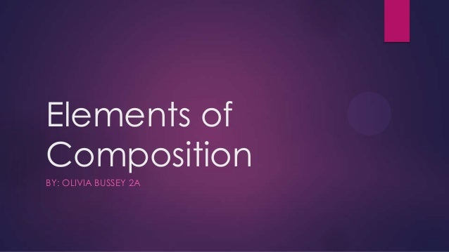 Elements ofCompositionBY: OLIVIA BUSSEY 2A
