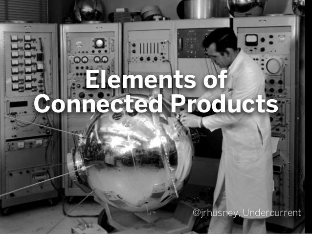 Elements of  Connected Products  @jrhusney, Undercurrent