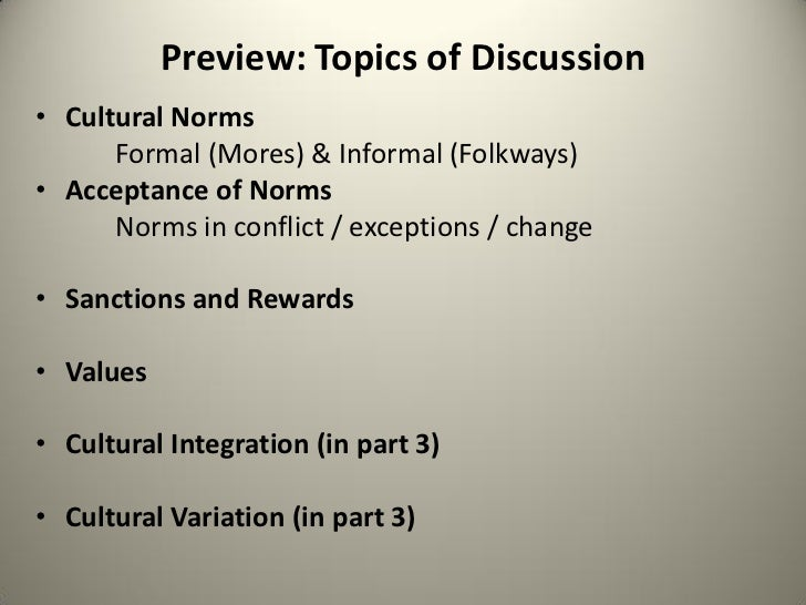 culture folkways vs mores Notes on customs, traditions, folkways, mores changing folkways and mores can be a very slow process for example, notes that decision-making consumes time (a valuable resource), and cultural traditions offer a rich.