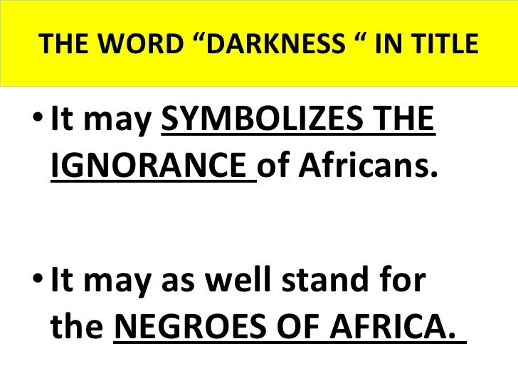 elements of darkness and light in the heart of darkness special  elements of darkness and light in the heart of darkness special reference to colonialism