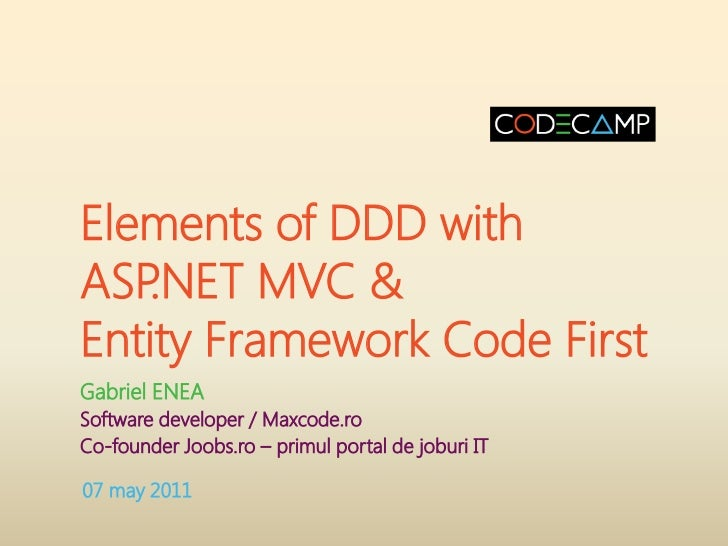 Elements of DDD withASP.NET MVC &Entity Framework Code FirstGabriel ENEASoftware developer / Maxcode.roCo-founder Joobs.ro...