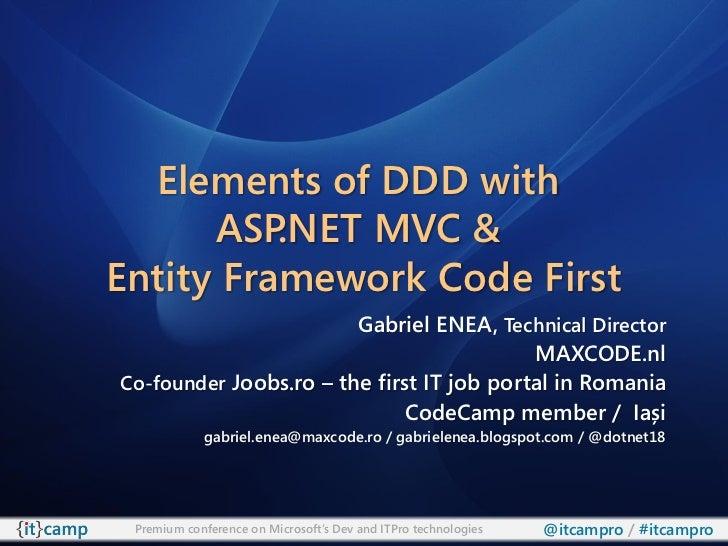 Elements of DDD with      ASP .NET MVC &Entity Framework Code First                        Gabriel ENEA, Technical Directo...
