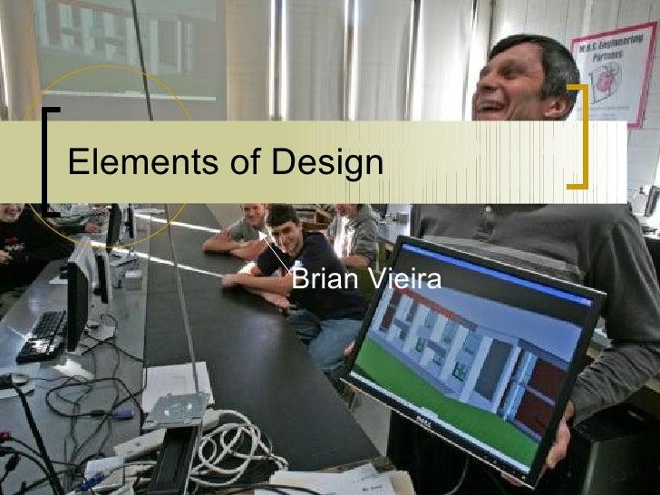 Elements of Design <ul><li>Brian Vieira </li></ul>