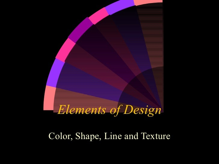 Elements of DesignColor, Shape, Line and Texture