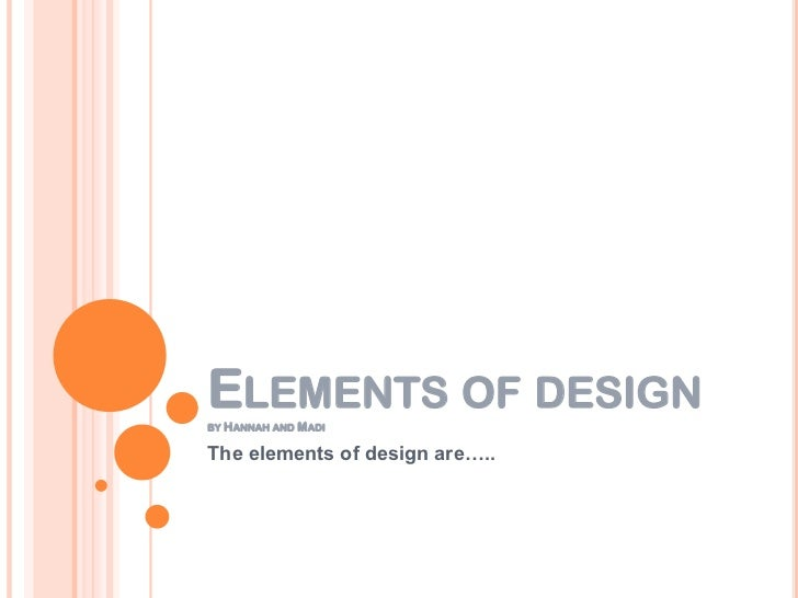 ELEMENTS OF DESIGNBY HANNAH AND   MADIThe elements of design are…..