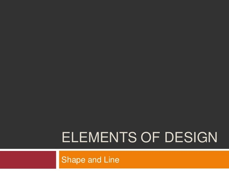 ELEMENTS OF DESIGNShape and Line
