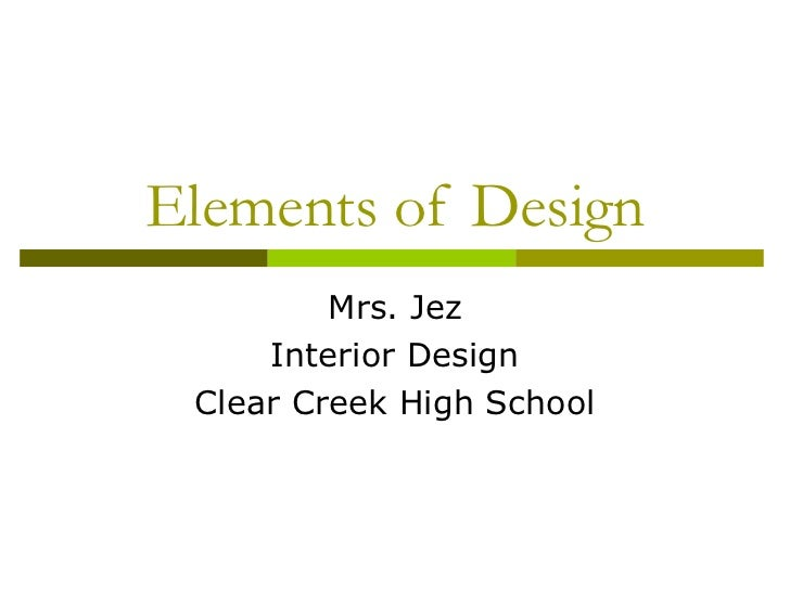 Elements of Design         Mrs. Jez     Interior Design Clear Creek High School