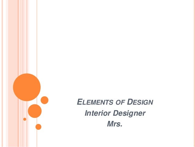 ELEMENTS OF DESIGN Interior Designer Mrs.