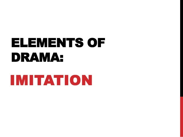 elements of drama essay Drama reflection essay for many decades, drama has been in our world it gives us feelings, emotions the elements of drama is like an analysis of it.