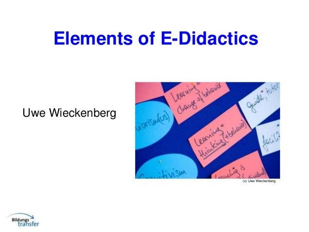 Elements of E-Didactics Uwe Wieckenberg (c) Uwe Wieckenberg