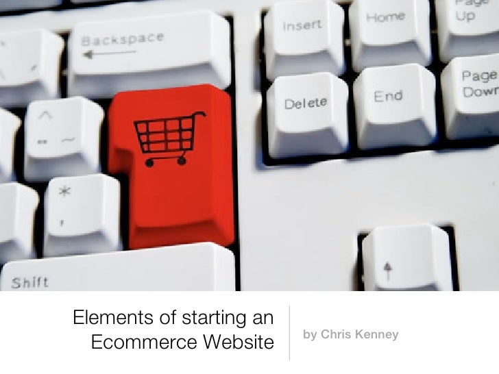 Elements of starting an                          by Chris Kenney  Ecommerce Website