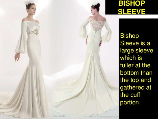 Bishop Sleeve is a large sleeve which is fuller at the bottom than the top and gathered at the cuff portion. BISHOP SLEEVE