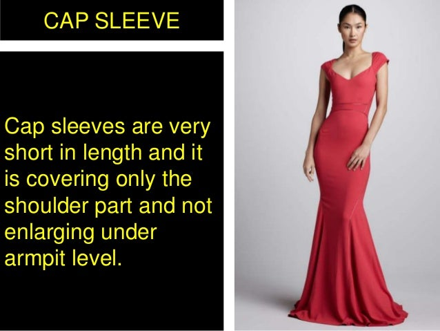 CAP SLEEVE Cap sleeves are very short in length and it is covering only the shoulder part and not enlarging under armpit l...