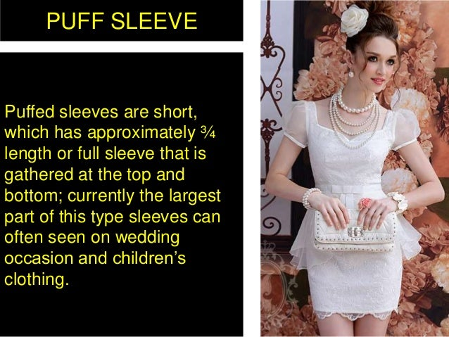 PUFF SLEEVE Puffed sleeves are short, which has approximately ¾ length or full sleeve that is gathered at the top and bott...