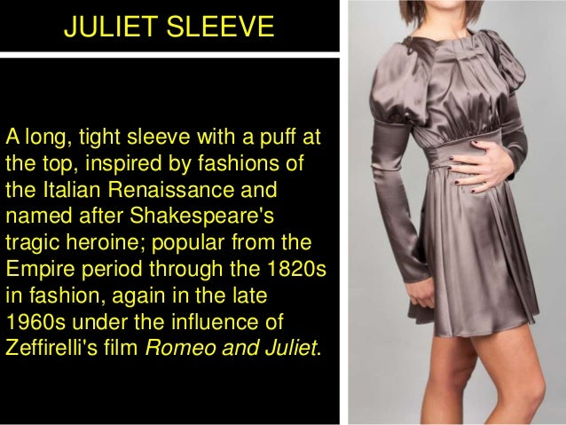 JULIET SLEEVE A long, tight sleeve with a puff at the top, inspired by fashions of the Italian Renaissance and named after...