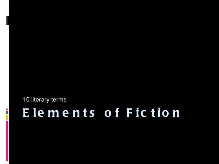Elements of Fiction <ul><li>10 literary terms </li></ul>