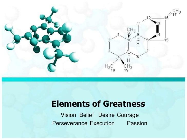 Elements of Greatness<br />VisionBeliefDesireCourage<br />PerseveranceExecutionPassion<br />