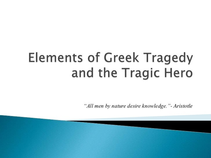 the concept of the tragic hero This article presents how far this novel can fulfill aristotle's concept of tragedy as well as tragic hero through its tragic hero, okonkwo okonkwo, the hero of the novel, fits this pattern in things fall apart, okonkwo undergoes such tests, including the wrestling match with amalinze the cat, his struggle with the negative legacy of his.
