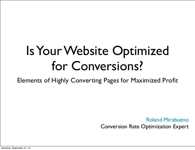 IsYour Website Optimized for Conversions? Elements of Highly Converting Pages for Maximized Profit Roland Mirabueno Convers...