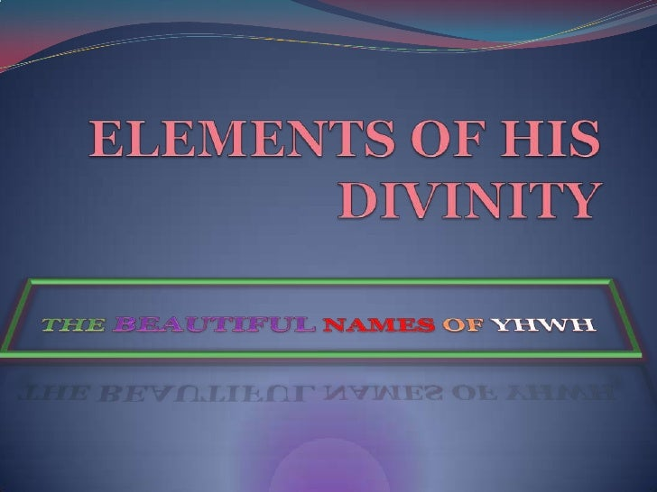 ELEMENTS OF HIS DIVINITY<br />THEBEAUTIFULNAMESOF YHWH<br />