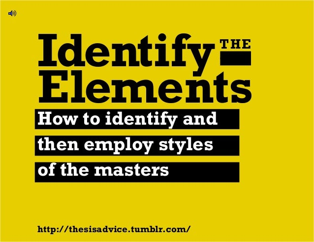 IdentifyTHE Elements http://thesisadvice.tumblr.com/ How to identify and then employ styles of the masters