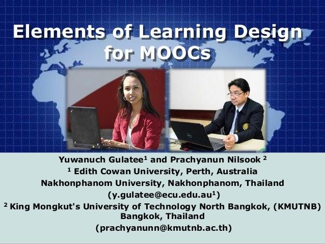 Elements of Learning Design for MOOCs Yuwanuch Gulatee1 and Prachyanun Nilsook 2 1 Edith Cowan University, Perth, Australi...