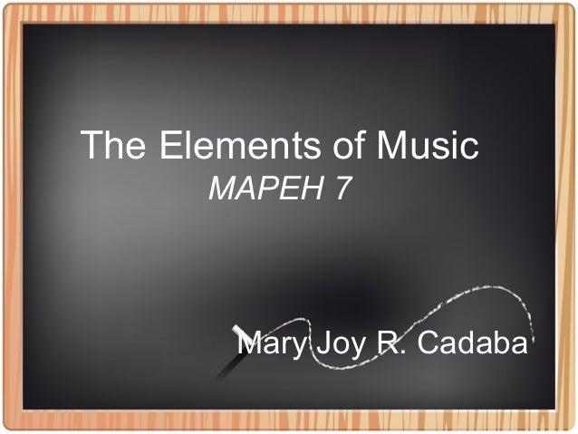 Mary Joy R. Cadaba The Elements of Music MAPEH 7